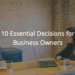10 Essential Decisions for Business Owners